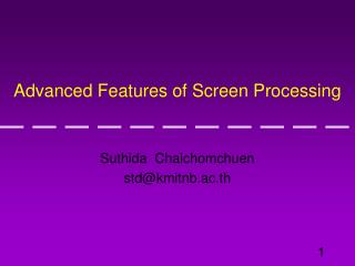 Advanced Features of Screen Processing