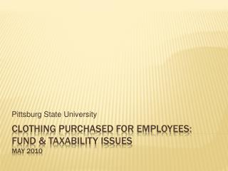 Clothing purchased for employees: fUND  TAXABILITY issues MAY 2010