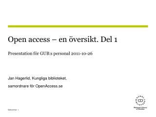 Open access   en  versikt. Del 1 Presentation f r GUB:s personal 2011-10-26