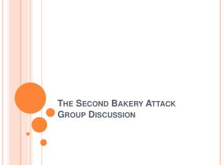 The Second Bakery Attack Group Discussion