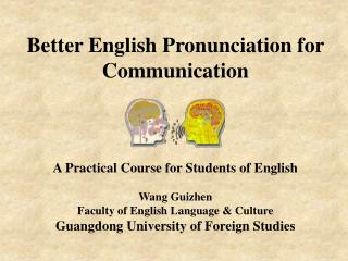 Better English Pronunciation for Communication    A Practical Course for Students of English  Wang Guizhen Faculty of En