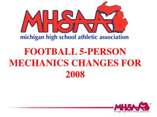 FOOTBALL 5-PERSON MECHANICS CHANGES FOR 2008