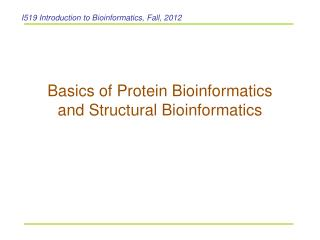 Basics of Protein Bioinformatics  and Structural Bioinformatics