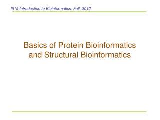 Basics of Protein Bioinformatics  and Structural Bioinformatics