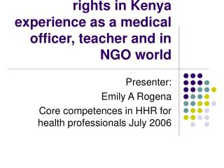 Medicine and human rights in Kenya experience as a medical officer, teacher and in NGO world