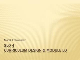 SLO 4 curriculum design  module lo