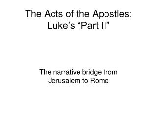 The Acts of the Apostles: Luke s  Part II