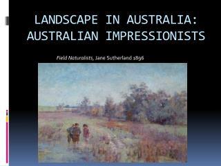 LANDSCAPE IN AUSTRALIA: AUSTRALIAN IMPRESSIONISTS