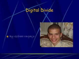 Digital Divide By: Gilfredo Vargas Jr.