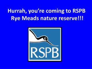 Hurrah, you re coming to RSPB  Rye Meads nature reserve