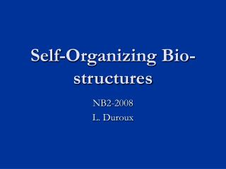 Self-Organizing Bio-structures