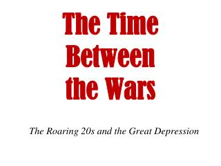 The Time Between  the Wars
