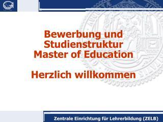 Bewerbung und Studienstruktur  Master of Education  Herzlich willkommen