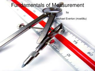 Fundamentals of Measurement                            by                                          Michael Everton mxe06