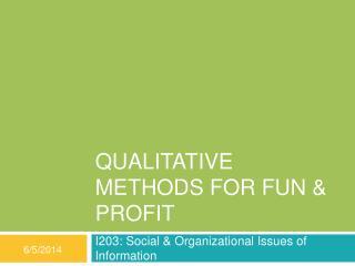 Qualitative Methods For Fun  Profit