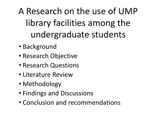 A Research on the use of UMP library facilities among the undergraduate students