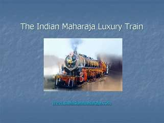 PPT- The Indian Mahraja is a luxury train in India.