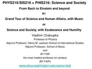 Vladimir Chaloupka  Professor of Physics Adjunct Professor, Henry M. Jackson School of International Studies Adjunct Pro