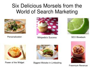 Six Delicious Morsels from the World of Search Marketing