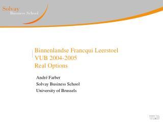 Binnenlandse Francqui Leerstoel  VUB 2004-2005 Real Options