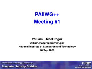PAIIWG Meeting 1   William I. MacGregor william.macgregornist National Institute of Standards and Technology 16 Sep 2008