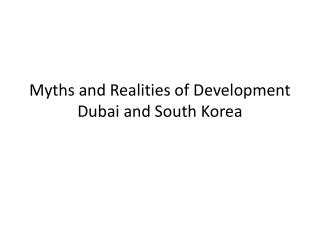 Myths and Realities of Development Dubai and South Korea
