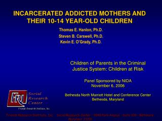INCARCERATED ADDICTED MOTHERS AND THEIR 10-14 YEAR-OLD CHILDREN