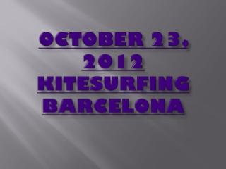 OCTOBER 23, 2012 Kitesurfing Barcelona