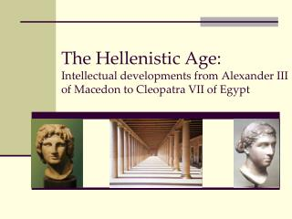 The Hellenistic Age: Intellectual developments from Alexander III of Macedon to Cleopatra VII of Egypt