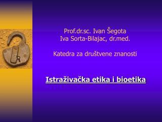 Prof.dr.sc. Ivan  egota Iva Sorta-Bilajac, drd.  Katedra za dru tvene znanosti