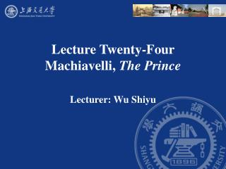 Lecture Twenty-Four  Machiavelli, The Prince