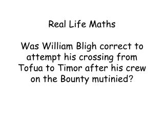 Real Life Maths  Was William Bligh correct to attempt his crossing from Tofua to Timor after his crew on the Bounty muti