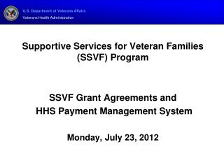 Supportive Services for Veteran Families SSVF Program   SSVF Grant Agreements and  HHS Payment Management System  Monday