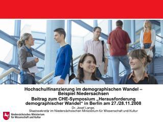 Hochschulfinanzierung im demographischen Wandel    Beispiel Niedersachsen Beitrag zum CHE-Symposium  Herausforderung  de