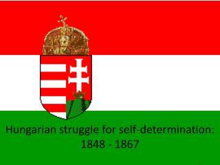 Hungarian struggle for self-determination: 1848 - 1867