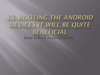 Rooting the android devices it will be quite beneficial