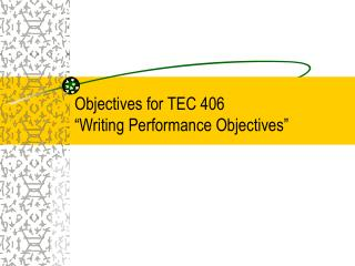Objectives for TEC 406   Writing Performance Objectives