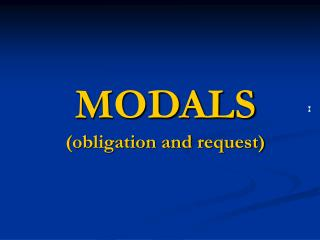 MODALS  obligation and request