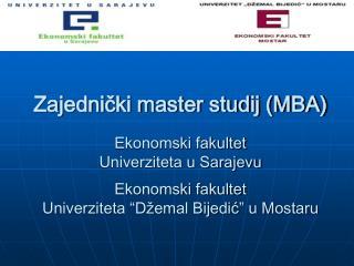 Zajednicki master studij MBA   Ekonomski fakultet  Univerziteta u Sarajevu  Ekonomski fakultet  Univerziteta  D emal Bij