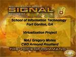 School of Information Technology Fort Gordon, GA  Virtualization Project  MAJ Gregory Motes CW3 Armond Rouillard