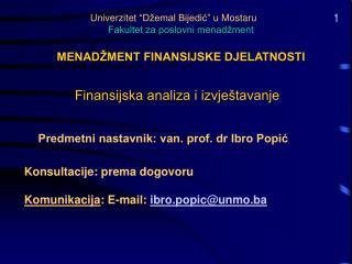 Univerzitet  D emal Bijedic  u Mostaru  Fakultet za poslovni menad ment  MENAD MENT FINANSIJSKE DJELATNOSTI