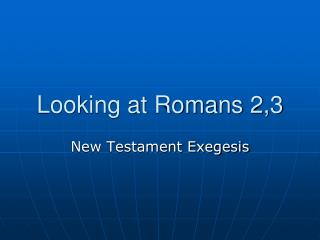 Looking at Romans 2,3