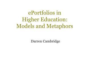 EPortfolios in  Higher Education:  Models and Metaphors