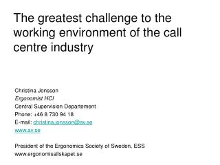 The greatest challenge to the working environment of the call centre industry