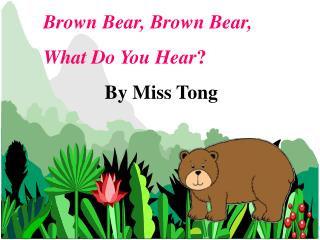 Brown Bear, Brown Bear,  What Do You Hear By Miss Tong