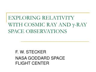 EXPLORING RELATIVITY WITH COSMIC RAY AND g-RAY SPACE OBSERVATIONS