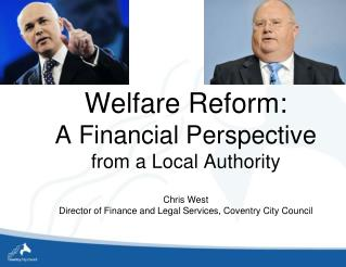 Welfare Reform: A Financial Perspective from a Local Authority  Chris West Director of Finance and Legal Services, Coven