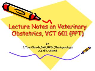 Lecture Notes on Veterinary Obstetrics, VCT 601 PPT