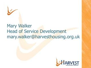 Mary Walker Head of Service Development mary.walkerharvesthousing.uk