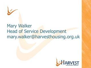 Mary Walker Head of Service Development mary.walkerharvesthousing.uk
